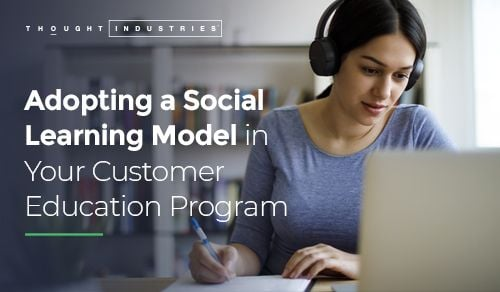 Adopting a Social Learning Model in Your Customer Education