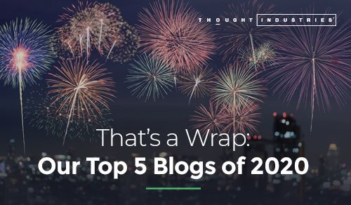 Our Top 5 Blogs of 2020   Thought Industries