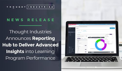 Thought Industries Reporting Hub to Deliver Advanced Insights into Learning Program Performance